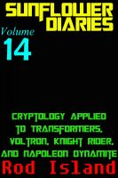 Cover for 'Sunflower Diaries: Cryptology Applied to Transformers, Voltron, Knight Rider, and Napoleon Dynamite, Volume 14'