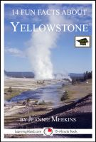 Cover for '14 Fun Facts About Yellowstone: Educational Version'