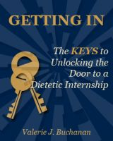 Cover for 'Getting In,  The Keys to Unlocking the Door to a Dietetic Internship'