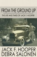 Cover for 'From the Ground Up: The Life and Times of Jack F. Hooper'