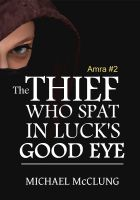 Cover for 'The Thief Who Spat In Luck's Good Eye (Amra #2)'