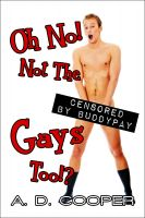 Cover for 'Oh No! Not The Gays Too!? (An Erotic Satire on Corporate Censorship)'