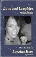 Cover for 'Love and Laughter with Spirit: Meet the Medium Loraine Rees'