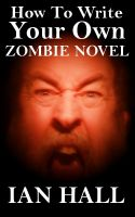 Cover for 'How To Write Your Own Zombie Novel'