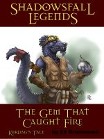 Cover for 'Shadowsfall Legends: The Gem That Caught Fire - Kurdag's Tale'