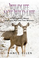 Cover for 'Wildlife Not Wild Life, A Short Story about Eighteen Men and Two Women'
