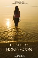 Jaden Skye - Death by Honeymoon (Book #1 in the Caribbean Murder Series)