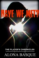 Cover for 'Have We Met? (Player's Chronicles) Volume 1'