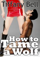 Cover for 'How to Tame a Wolf (Vampire on Werewolf Femdom Erotica)'