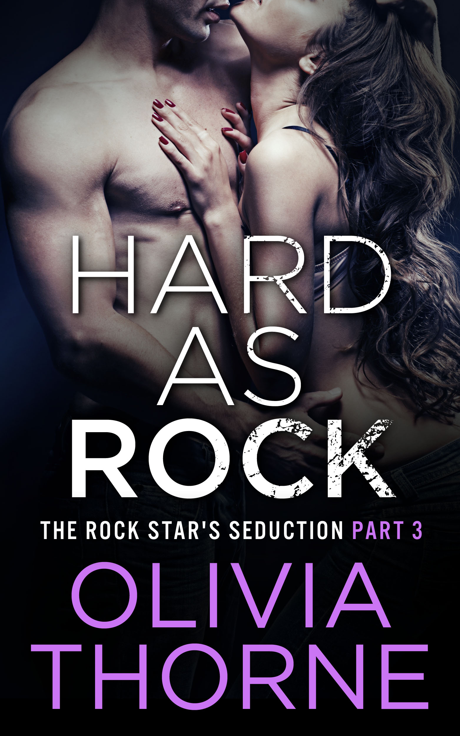 Olivia Thorne - Hard As Rock (The Rock Star's Seduction Part 3)