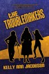 The Troublemakers by Kelly Ann Jacobson
