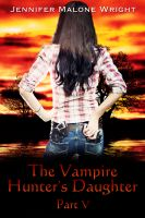 Cover for 'The Vampire Hunter's Daughter: Part V'