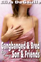 Cover for 'Gangbanged & Bred By My Son & Friends (Taboo Gangbang Breeding)'
