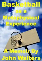 Cover for 'Basketball as a Metaphysical Experience: A Memoir'