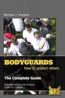 Cover for 'Bodyguards - How to Protect Others - The Complete Guide'