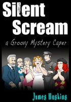Cover for 'Silent Scream: a Groovy Mystery Caper'