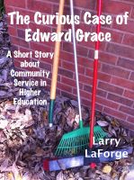 Larry LaForge - The Curious Case of Edward Grace: A Short Story about Community Service in Higher Education