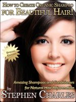 Cover for 'How to Create Organic Shampoo for Beautiful Hair:  Amazing Shampoos and Conditioners for Natural Hair Rejuvenation – Special Edition'