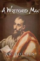 Cover for 'A Wretched Man, a novel of Paul the apostle'
