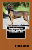 Cover for 'Bavarian Mountain Hound Dog Training and Understanding Book'