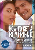 Cover for 'How To Get A Boyfriend: Unleash The Secret And Be A Happy Girlfriend'