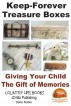 Keep-Forever Treasure Boxes - Giving Your Child the Gift of Memories by Darla Noble