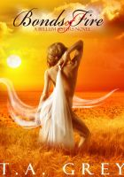 T. A. Grey - Bonds of Fire: The Bellum Sisters 2
