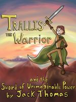 Cover for 'Trallis the Warrior and the Sword of Unimaginable Power'