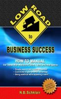 Cover for 'The Low Road to Business Success: A How to Manual for those with Luck, Mediocre Talent & Intelligence'