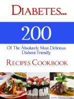 Cover for 'Diabetes…200 Of The Absolutely Most Delicious Diabetic Friendly Recipes Cookbook'