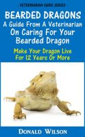 Cover for 'Bearded Dragons : A Guide From A Veterinarian On Caring For Your Bearded Dragon How To Make Your Dragon Live For 12 Years Or More'