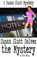 Cover for 'A Susan Slutt Mystery: Susan Slutt Solves the Mystery'