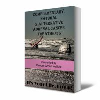 Cover for 'Complementary/Holistic Medicine for Adrenal Cancer - It's Your Life, Live It!'