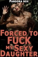 Cover for 'Forced to Fuck My Sexy Daughter (Taboo Family Sex Mind Control)'