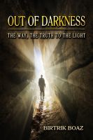 Cover for 'Out of Darkness: The Way, The Truth to the Light'