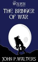 Cover for 'The Wolven Chronicles: The Bringer of War'