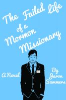 Cover for 'The Failed Life of a Mormon Missionary'
