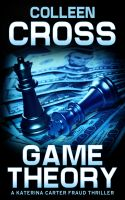 Cover for 'Game Theory: A Katerina Carter Fraud Thriller'