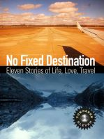 Cover for 'No Fixed Destination: Eleven Stories of Life, Love, Travel (Townsend 11 Vol 1)'