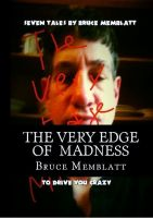 Cover for 'The Very Edge of Madness( 7  Tales by Bruce Memblatt to dirve you crazy)'