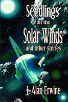 Cover for 'Seedlings on the Solar Winds and other stories'