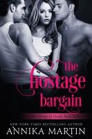 Annika Martin - The Hostage Bargain (Taken Hostage by Kinky Bank Robbers #1)