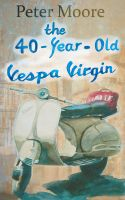 Cover for 'The 40-Year-Old Vespa Virgin'