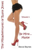 Cover for 'Be Mine... Maybe  -  The Misadventures of Rusty Jones - Volume 4'