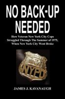 Cover for 'No Back-up Needed: How Veteran New York City Cops Struggled Through The Summer of 1975, When New York City Went Broke'