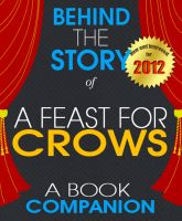 Cover for 'A Feast for Crows: Behind the Story | For the fans, By the fans - (A Background Information Book Companion)'