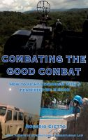 Cover for 'Combating the Good Combat - How to fight Terrorism with a Peacekeeping Mission'