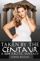 Cover for 'Taken by the Centaur - A BBW Erotic Fantasy'