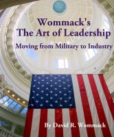 Cover for 'Wommack's The Art of Leadership: Moving from Military to Industry'