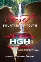 Cover for 'Your Secret to the Fountain of Youth ~ What they don't want you to know about HGH'